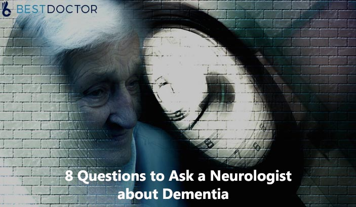 8 Questions to Ask a Neurologist about Dementia