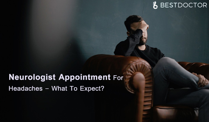 Neurologist Appointment For Headaches – What To Expect?