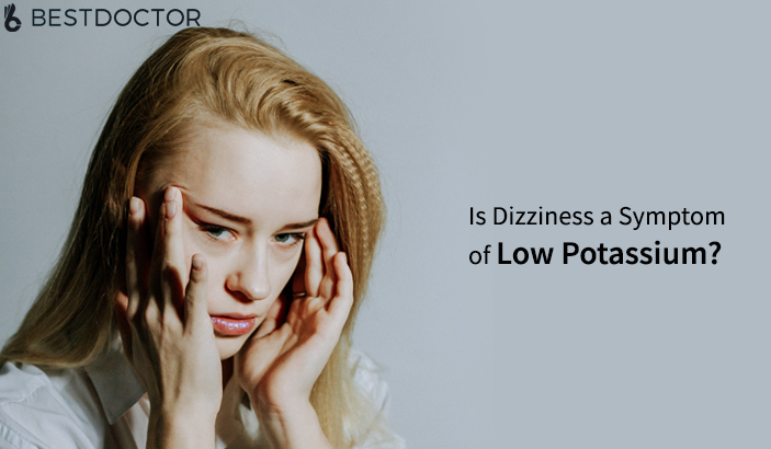Is Dizziness A Symptom Of Low Potassium?