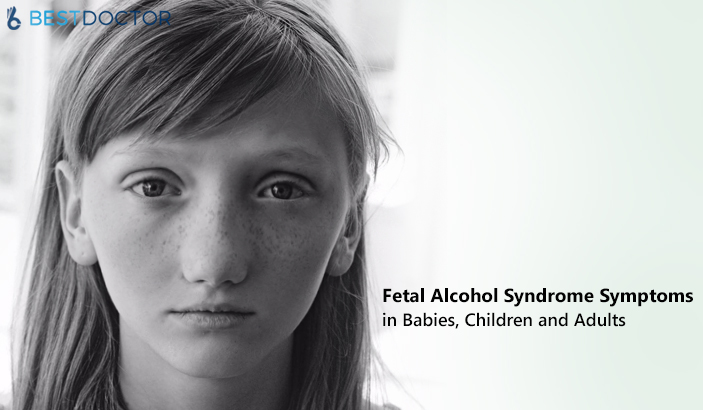 Fetal Alcohol Syndrome Symptoms in Babies, Children and Adults