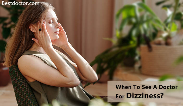 When To See A Doctor For Dizziness?